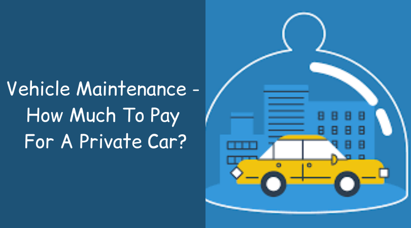 Vehicle Maintenance - How Much To Pay For A Private Car